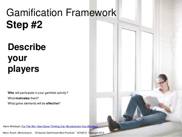 Describe your players Who will participate in your gamified activity? What motivates them? What game elements will be effe...
