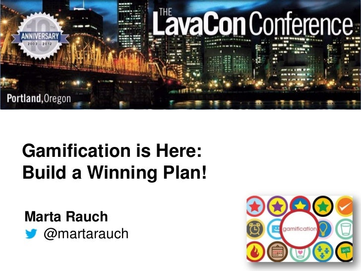 Gamification is Here:Build a Winning Plan!Marta Rauch  @martarauch