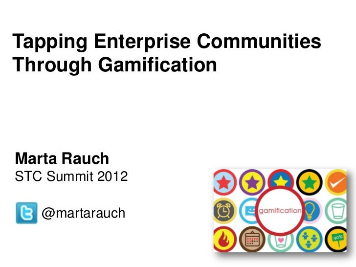 Tapping Enterprise CommunitiesThrough GamificationMarta RauchSTC Summit 2012   @martarauch