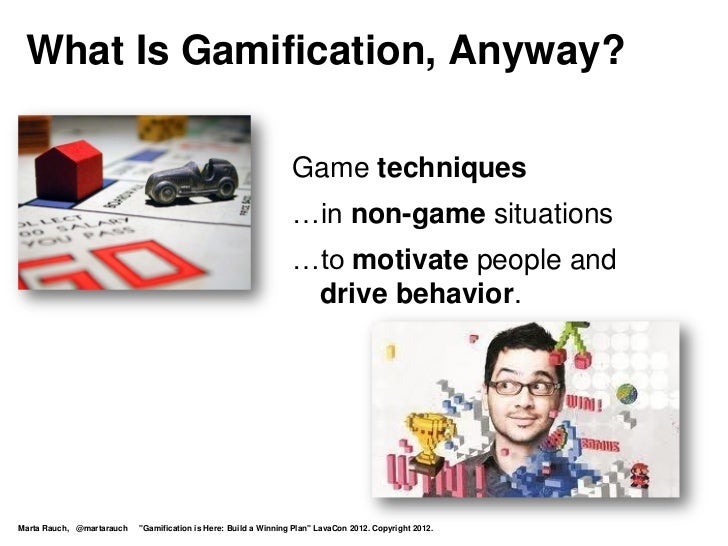 What Is Gamification, Anyway?                                                                 Game techniques ..          ...