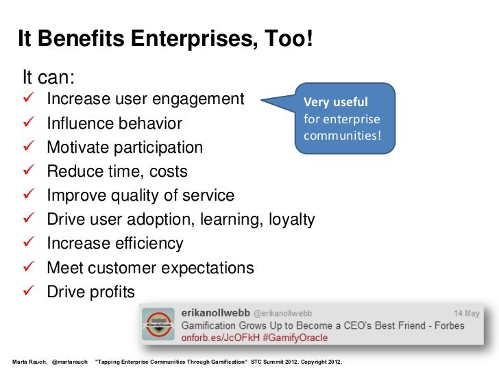 It Benefits Enterprises, Too!  It can:         Increase user engagement            Very useful         Influence behavio...