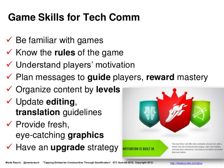 Game Skills for Tech Comm Be familiar with games Know the rules of the game Understand players' motivation Plan messag...