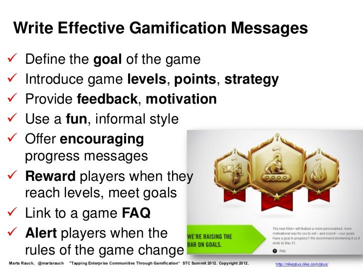 Write Effective Gamification Messages Define the goal of the game Introduce game levels, points, strategy Provide feedb...