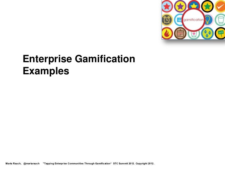 "Enterprise Gamification           ExamplesMarta Rauch, @martarauch   ""Tapping Enterprise Communities Through Gamification""..."