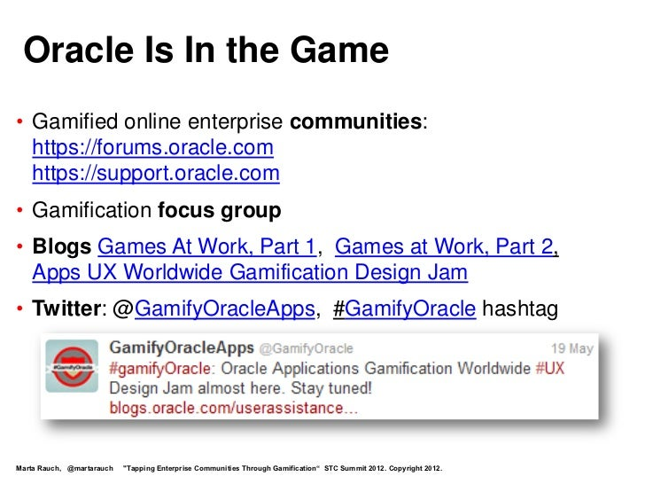 Oracle Is In the Game• Gamified online enterprise communities:  https://forums.oracle.com  https://support.oracle.com• Gam...