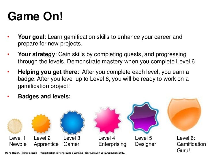 Game On! •       Your goal: Learn gamification skills to enhance your career and         prepare for new projects. •      ...