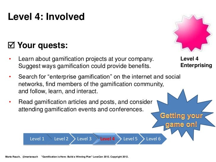 Level 4: Involved  Your quests:  •      Learn about gamification projects at your company.                               ...