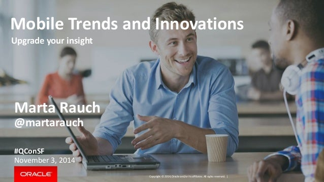 Mobile Trends and Innovations  Upgrade your insight  Copyright © 2014, Oracle and/or its affiliates. All rights reserved. ...