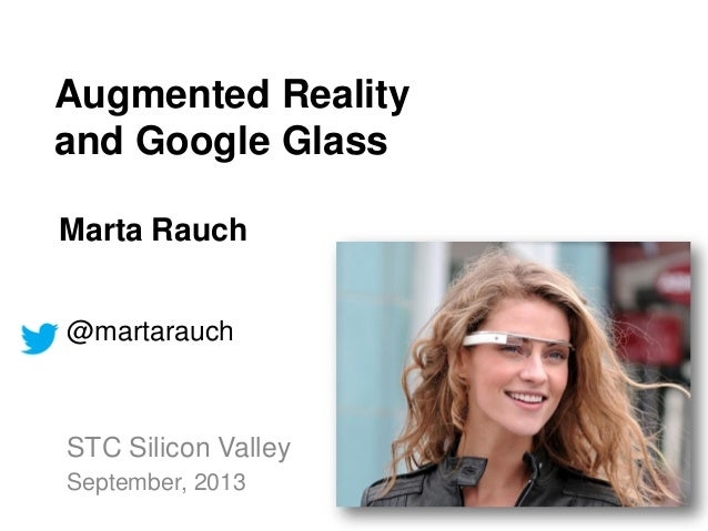 Augmented Reality and Google Glass Marta Rauch @martarauch STC Silicon Valley September, 2013
