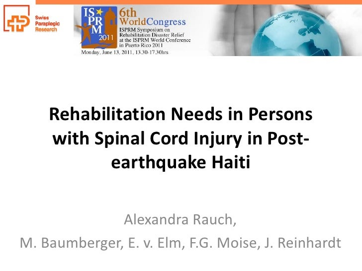 Rehabilitation Needs in Persons    with Spinal Cord Injury in Post-           earthquake Haiti              Alexandra Rauc...