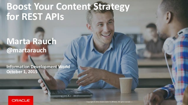 Copyright © 2015, Oracle and/or its affiliates. All rights reserved. | Boost Your Content Strategy for REST APIs Marta Rau...