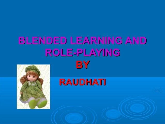 BLENDED LEARNING ANDBLENDED LEARNING AND ROLE-PLAYINGROLE-PLAYING BYBY RAUDHATIRAUDHATI