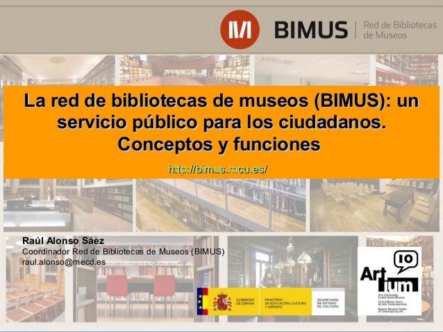 La red de bibliotecas de museos (BIMUS): un    servicio público para los ciudadanos.           Conceptos y funciones      ...