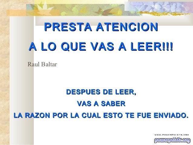 PREST A ATENCION A LO QUE VAS A LEER!!! Raul Baltar  DESPUES DE LEER, VAS A SABER LA RAZON POR LA CUAL ESTO TE FUE ENVIADO...