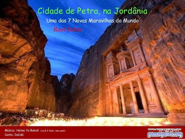Cidade de Petra, na Jordânia Uma das 7 Novas Maravilhas do Mundo Música: Helwa Ya Baladi (você é lindo, meu país) By Ney D...