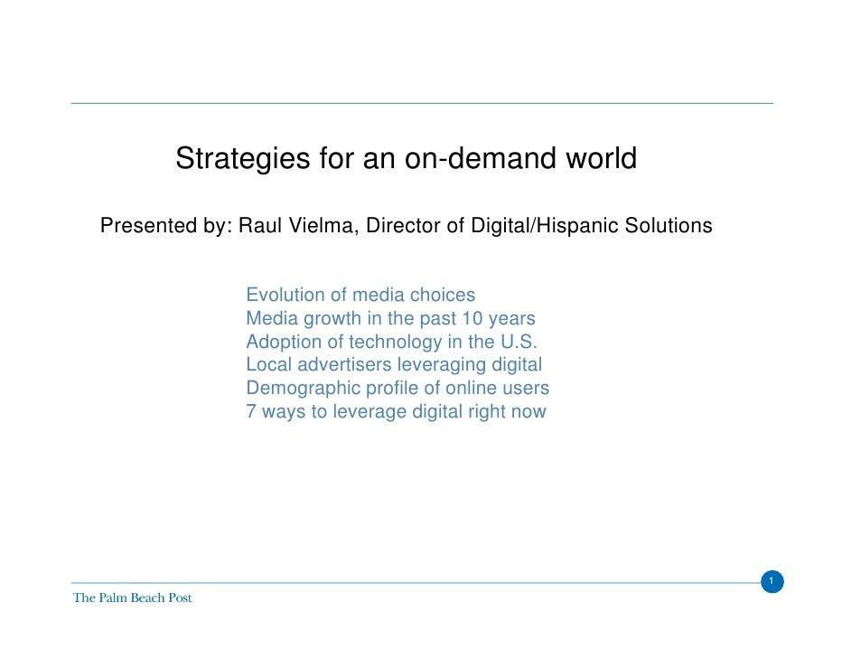 Strategies for an on-demand world  Presented by: Raul Vielma, Director of Digital/Hispanic Solutions                  Evol...