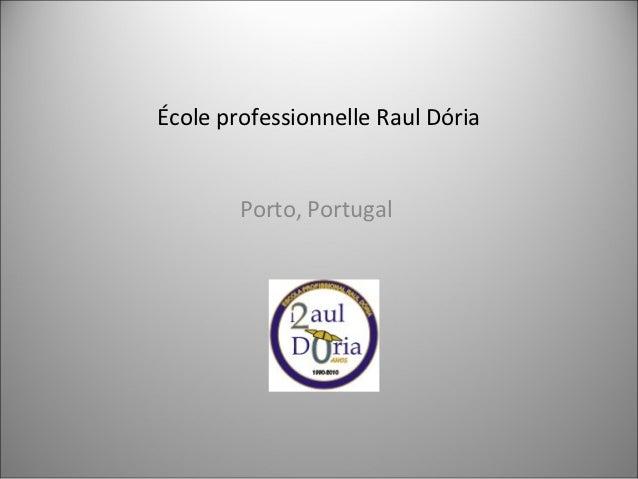 École professionnelle Raul Dória        Porto, Portugal