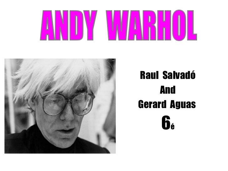 Raul  Salvadó And Gerar d   Ag u as  6 é ANDY  WARHOL