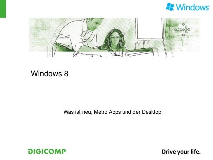 Windows 8       Was ist neu, Metro Apps und der Desktop