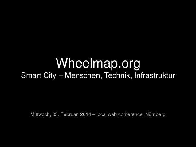 Wheelmap.org Smart City – Menschen, Technik, Infrastruktur  Mittwoch, 05. Februar. 2014 – local web conference, Nürnberg