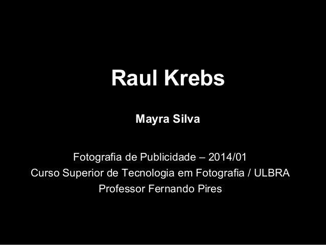 Raul Krebs Fotografia de Publicidade – 2014/01 Curso Superior de Tecnologia em Fotografia / ULBRA Professor Fernando Pires...