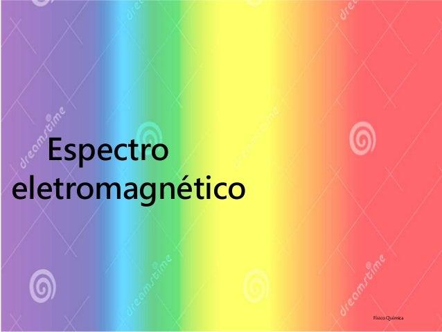 Espectro eletromagnético FísicoQuímica
