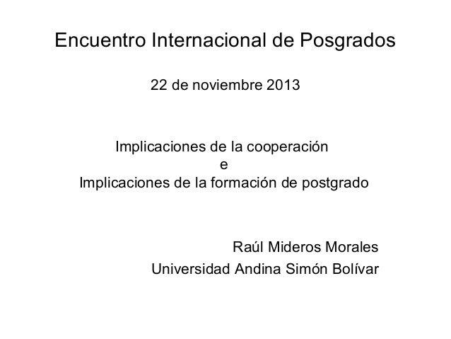 Encuentro Internacional de Posgrados 22 de noviembre 2013  Implicaciones de la cooperación e Implicaciones de la formación...