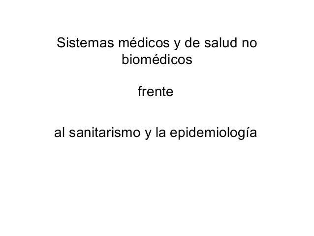 Sistemas médicos y de salud no biomédicos frente al sanitarismo y la epidemiología