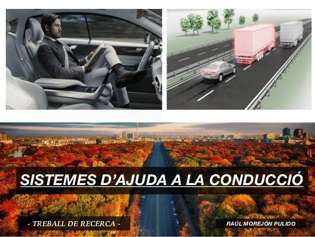 SISTEMES D'AJUDA A LA CONDUCCIÓ - TREBALL DE RECERCA - RAÚL MOREJÓN PULIDO