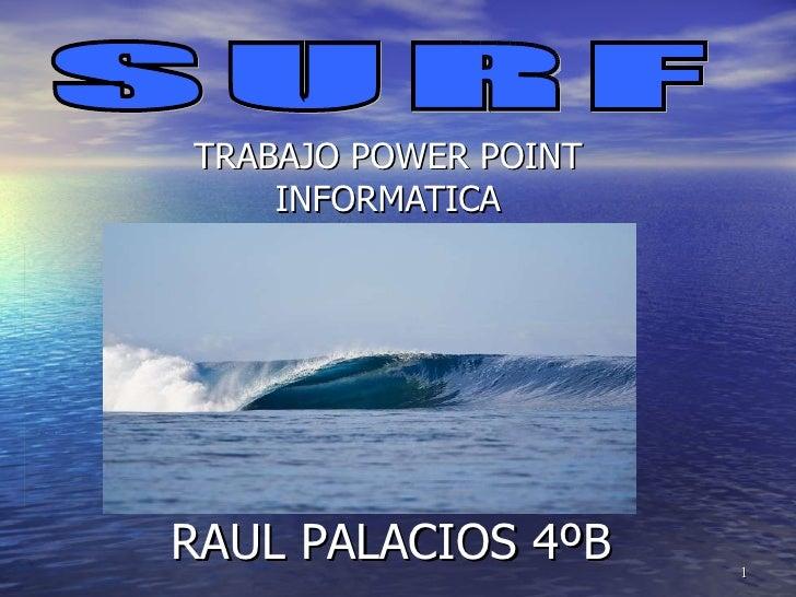 RAUL PALACIOS 4ºB TRABAJO POWER POINT INFORMATICA SURF