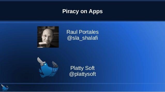 Piracy on Apps Raul Portales @sla_shalafi Platty Soft @plattysoft