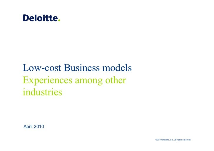 Low-cost Business models Experiences among other industries   April 2010                             ©2010 Deloitte, S.L. ...