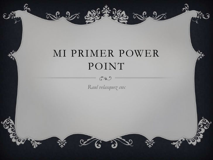 MI PRIMER POWER      POINT    Raul velasquez cox