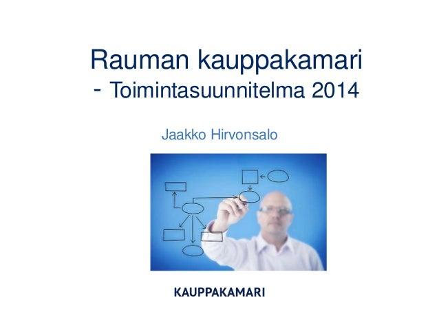 Rauman kauppakamari - Toimintasuunnitelma 2014 Jaakko Hirvonsalo