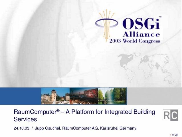 Sub Title 24.10.03 / Jupp Gauchel, RaumComputer AG, Karlsruhe, Germany RaumComputer® – A Platform for Integrated Building ...