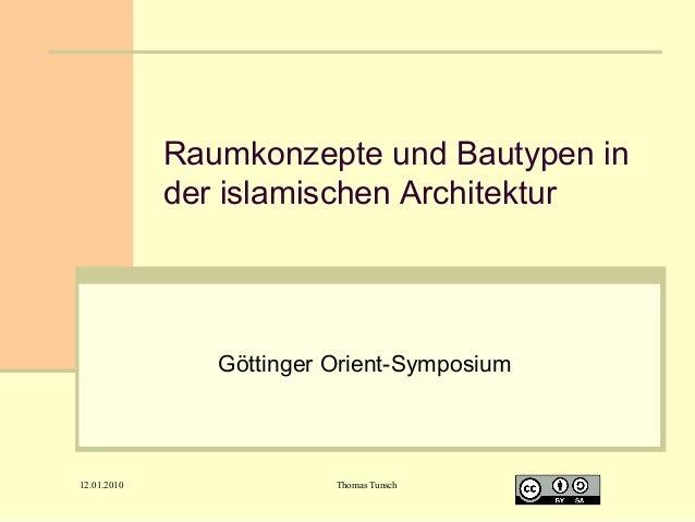 Raumkonzepte und Bautypen in der islamischen Architektur  Göttinger Orient-Symposium  12.01.2010  Thomas Tunsch