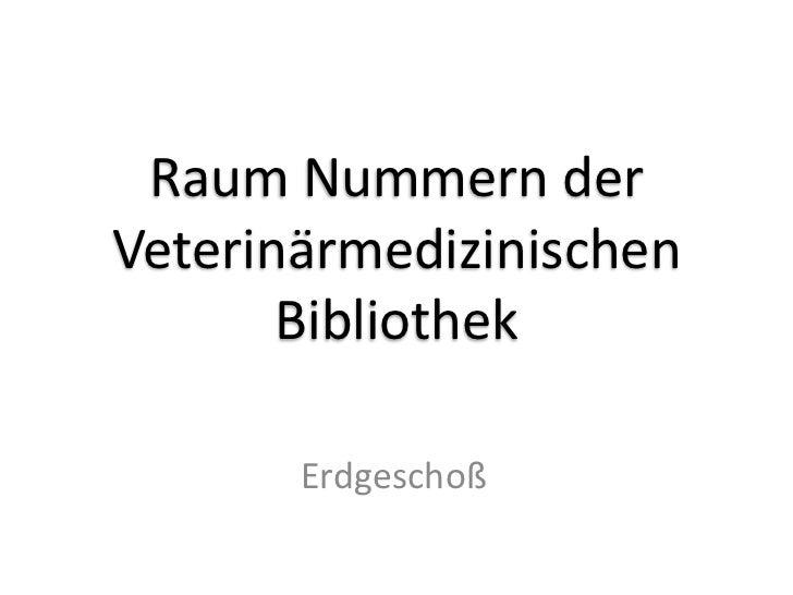 Raum Nummern derVeterinärmedizinischen       Bibliothek       Erdgeschoß