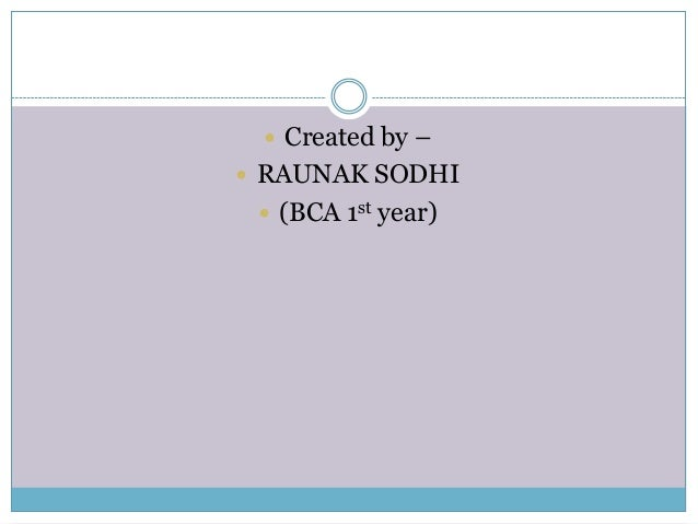  Created by –  RAUNAK SODHI  (BCA 1st year)