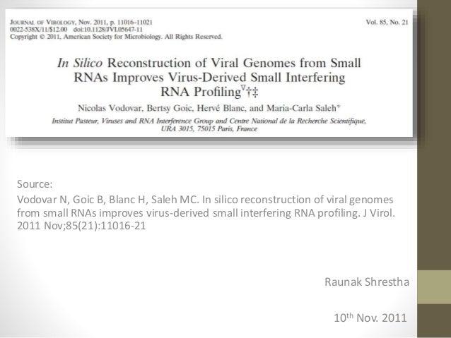 Raunak Shrestha 10th Nov. 2011 Source: Vodovar N, Goic B, Blanc H, Saleh MC. In silico reconstruction of viral genomes fro...