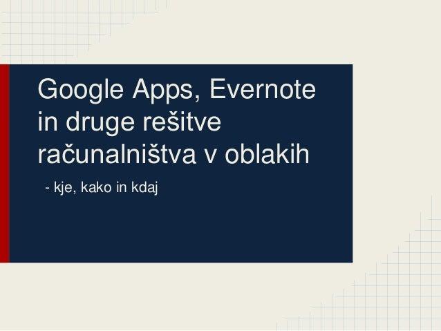 Google Apps, Evernote in druge rešitve računalništva v oblakih - kje, kako in kdaj