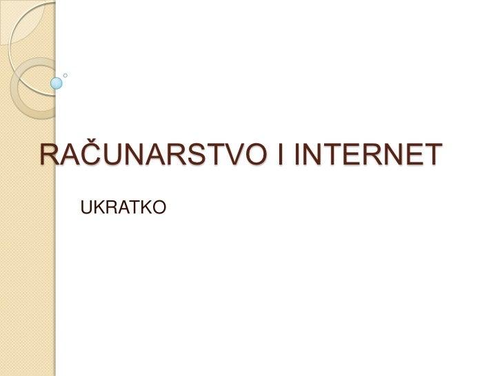 RAĈUNARSTVO I INTERNET  UKRATKO