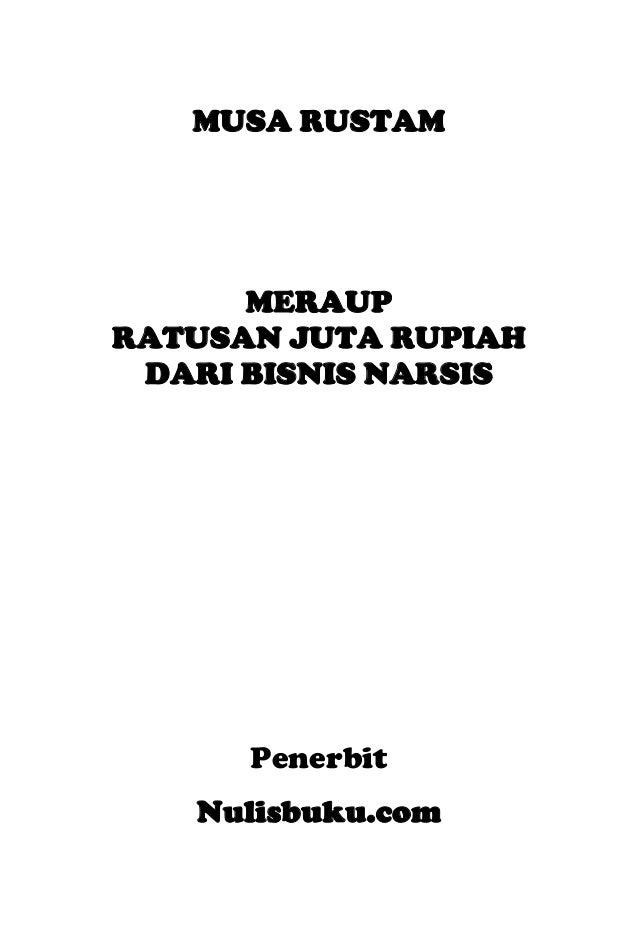 MUSA RUSTAM MERAUP RATUSAN JUTA RUPIAH DARI BISNIS NARSIS Penerbit Nulisbuku.com
