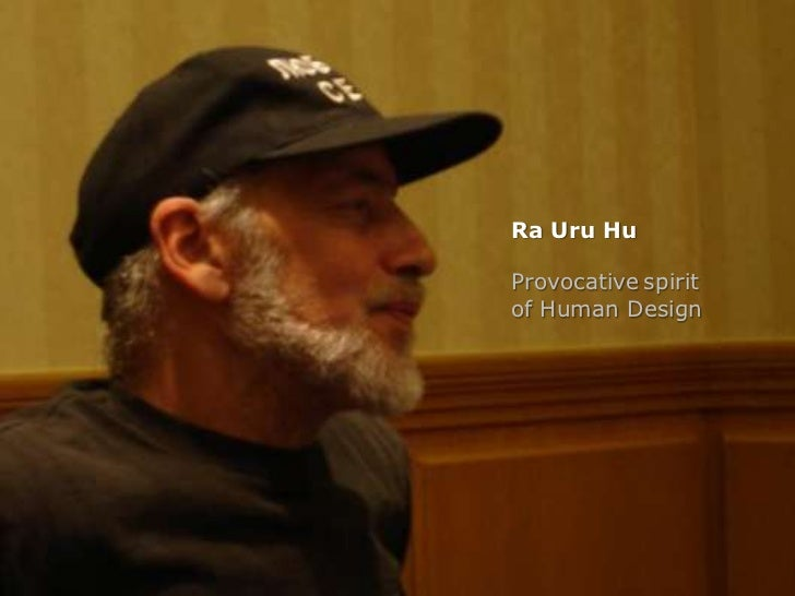 Ra Uru Hu<br />Provocativespirit <br />of Human Design<br />