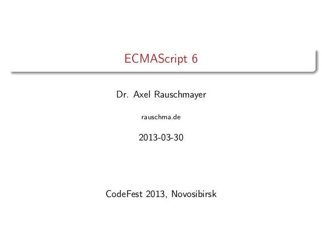 ECMAScript 6Dr. Axel Rauschmayerrauschma.de2013-03-30CodeFest 2013, Novosibirsk