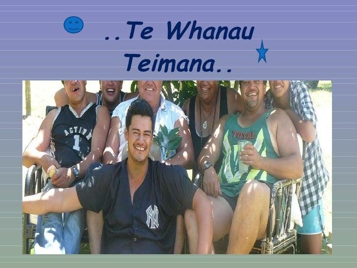 <ul><li>..Te Whanau </li></ul><ul><li>Teimana.. </li></ul>