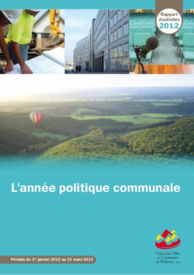 Lannée politique communalePériode du 1erjanvier 2012 au 31 mars 20132012Rapportdactivités