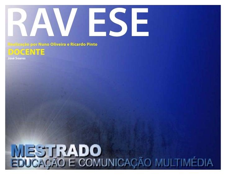 RAV ESERealização por Nuno Oliveira e Ricardo PintoDOCENTEJosé Soares