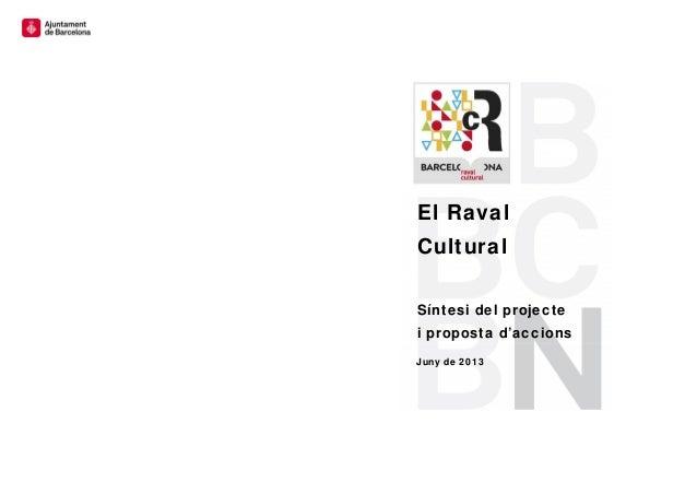 El RavalCulturalSíntesi del projectei proposta d'accionsJuny de 2013