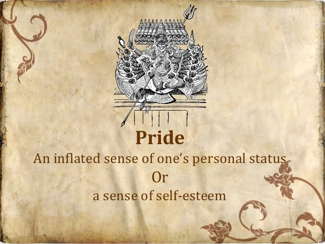 PrideAn inflated sense of one's personal status                   Or         a sense of self-esteem