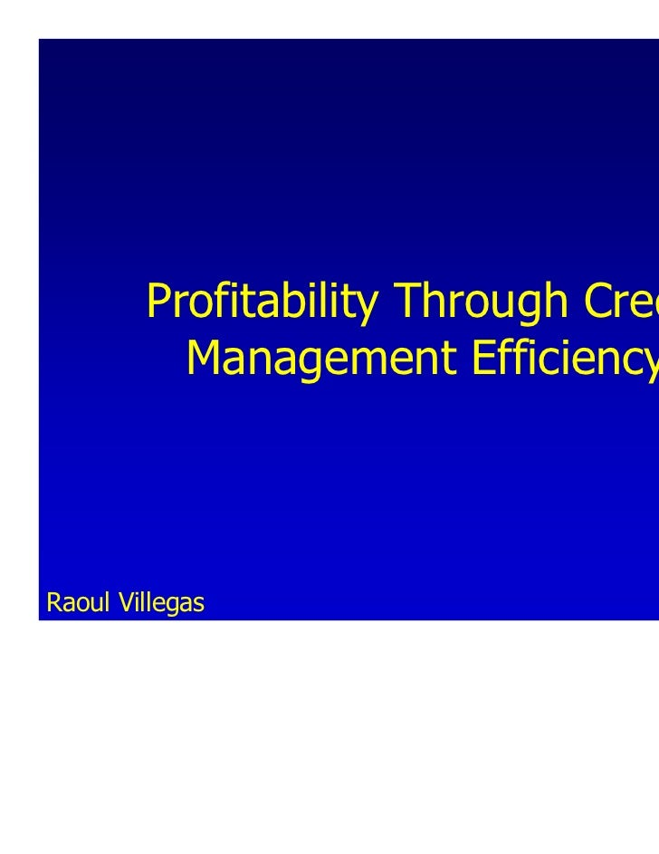 Profitability Through Credit          Management EfficiencyRaoul Villegas